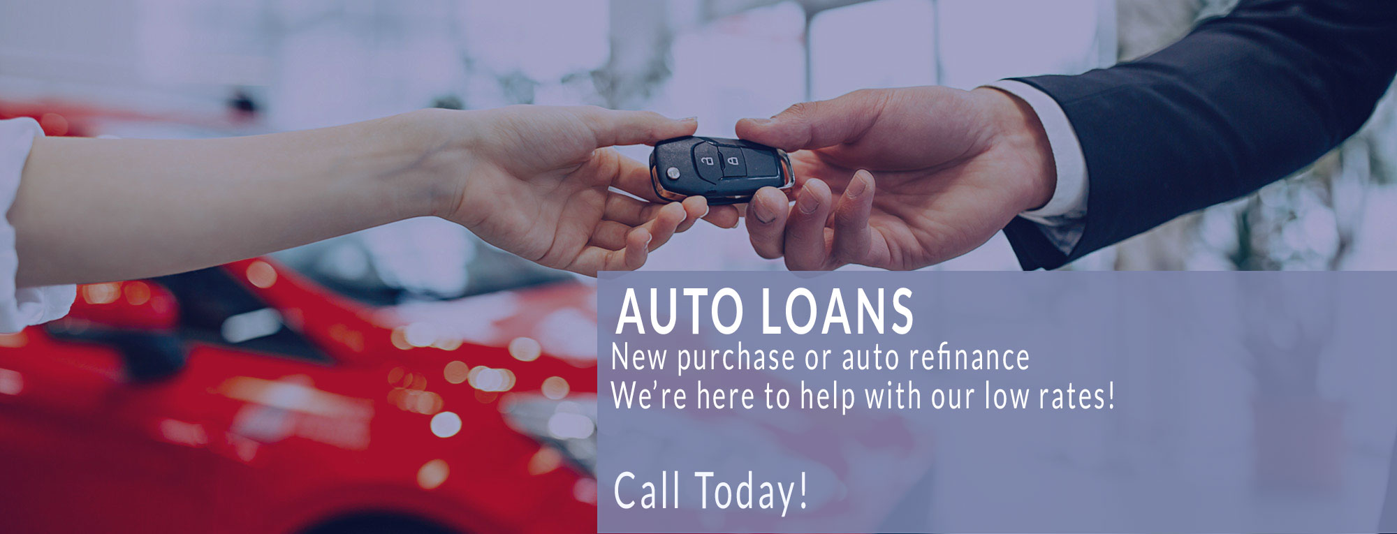 Auto Loans - New purchase or auto refinance. We're here to help with our low rates! Call Today!