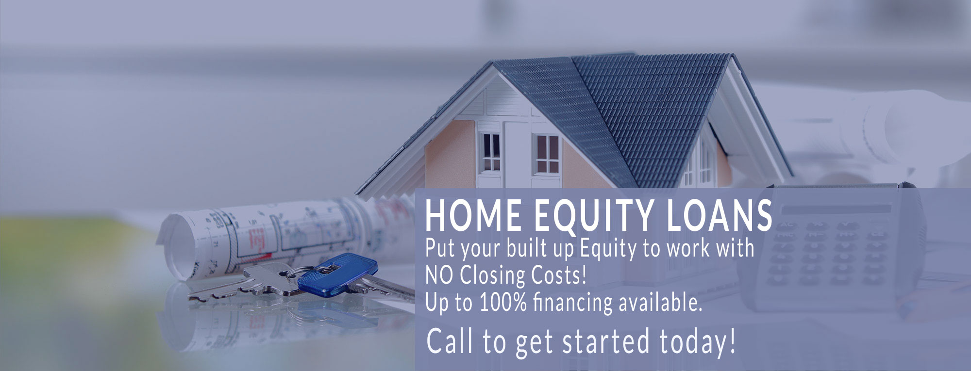 Home Equity Loans - Put your built up Equity to work with NO Closing Costs! Up to 100% financing available. Call to get started today!